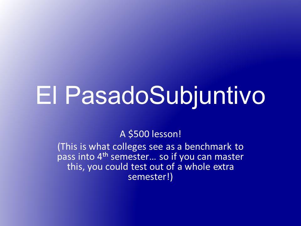 El PasadoSubjuntivo A $500 lesson.
