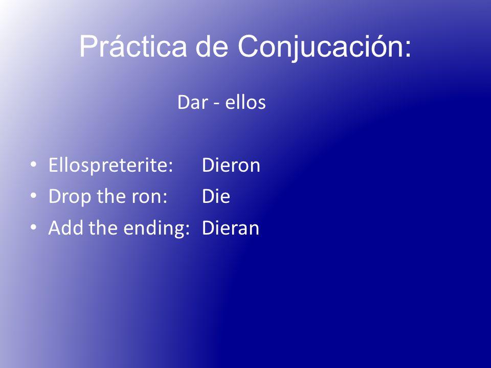 Práctica de Conjucación: Dar - ellos Ellospreterite: Dieron Drop the ron:Die Add the ending:Dieran