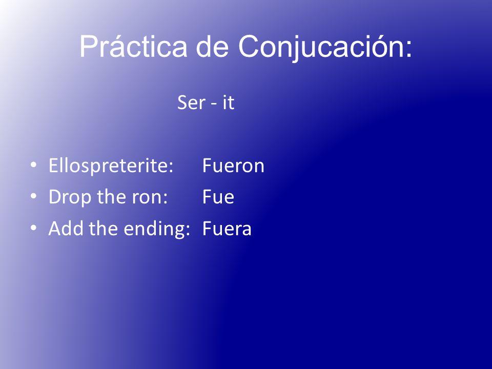 Práctica de Conjucación: Ser - it Ellospreterite: Fueron Drop the ron:Fue Add the ending:Fuera
