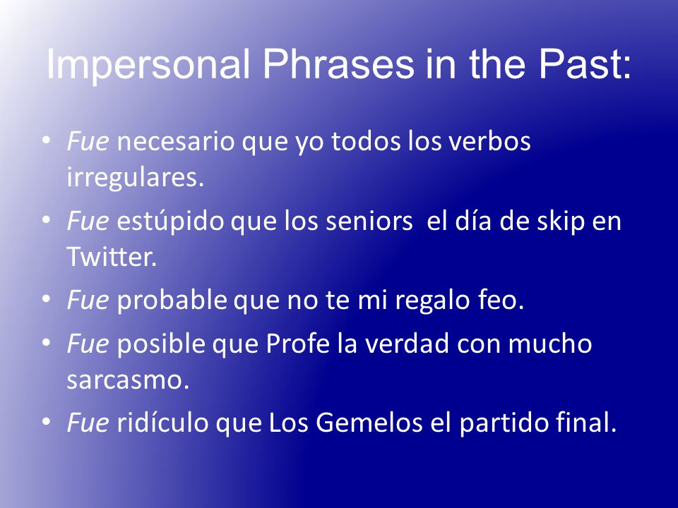 Impersonal Phrases in the Past: Fue necesario que yo todos los verbos irregulares.
