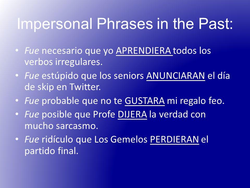 Impersonal Phrases in the Past: Fue necesario que yo APRENDIERA todos los verbos irregulares.