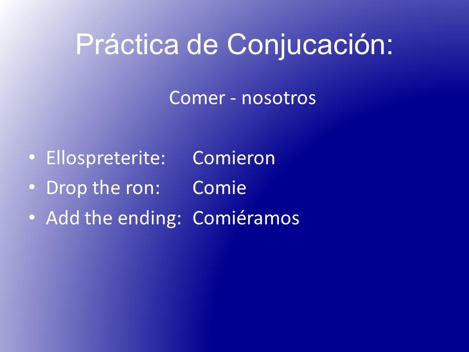 Práctica de Conjucación: Comer - nosotros Ellospreterite: Comieron Drop the ron:Comie Add the ending:Comiéramos