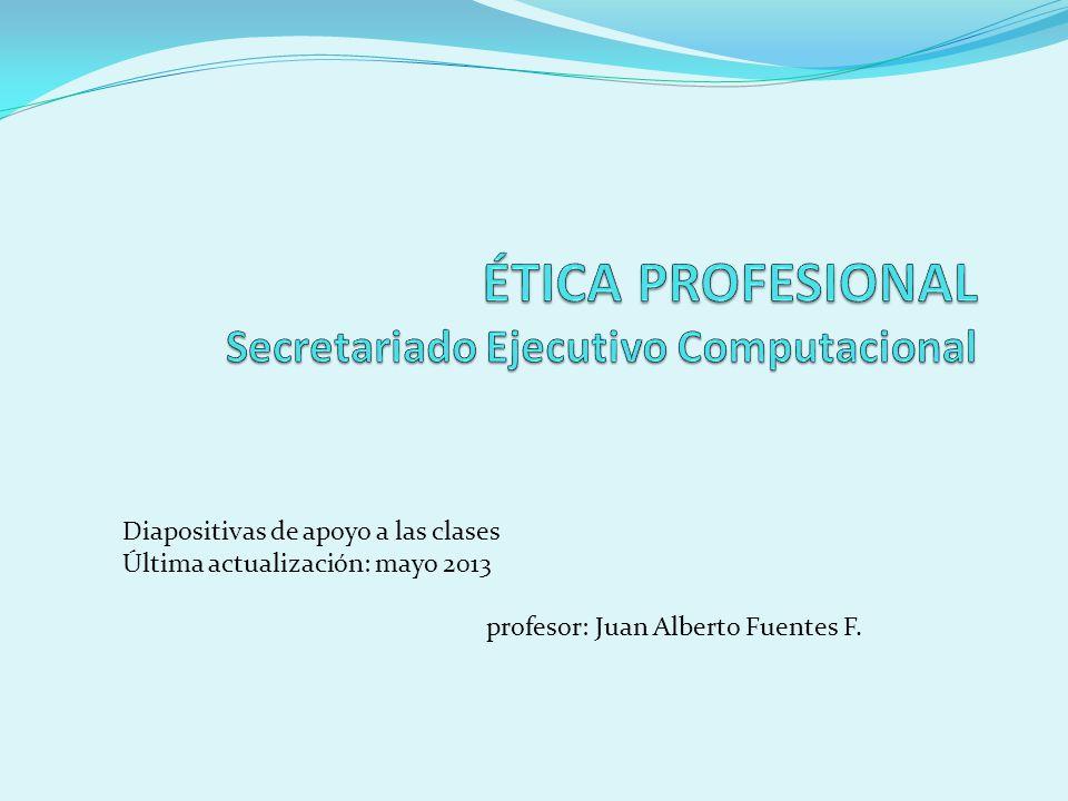 Diapositivas de apoyo a las clases Última actualización: mayo 2013 profesor: Juan Alberto Fuentes F.