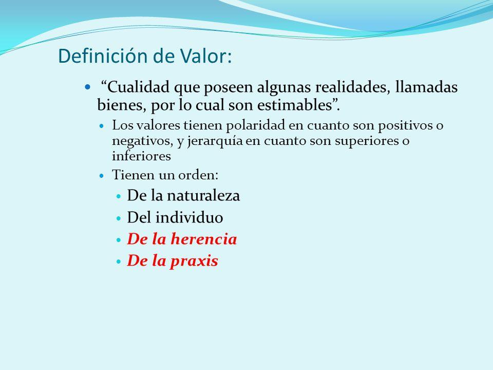 Definición de Valor: Cualidad que poseen algunas realidades, llamadas bienes, por lo cual son estimables .