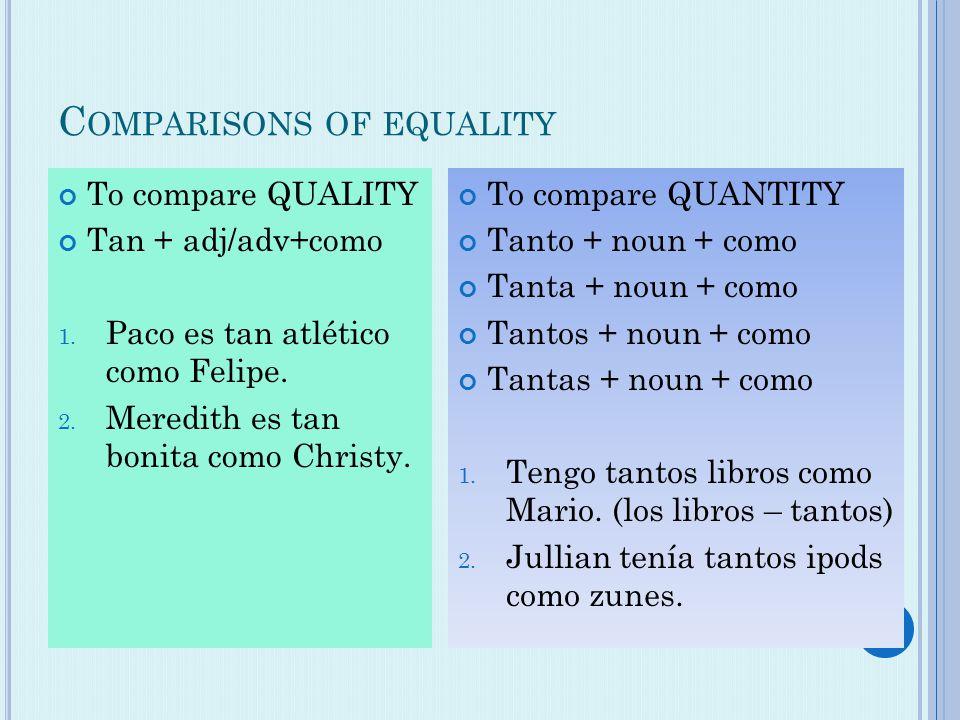 To compare QUANTITY Tanto + noun + como Tanta + noun + como Tantos + noun + como Tantas + noun + como 1.