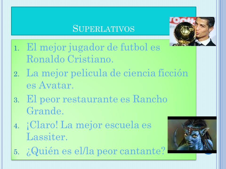 S UPERLATIVOS 1. El mejor jugador de futbol es Ronaldo Cristiano.