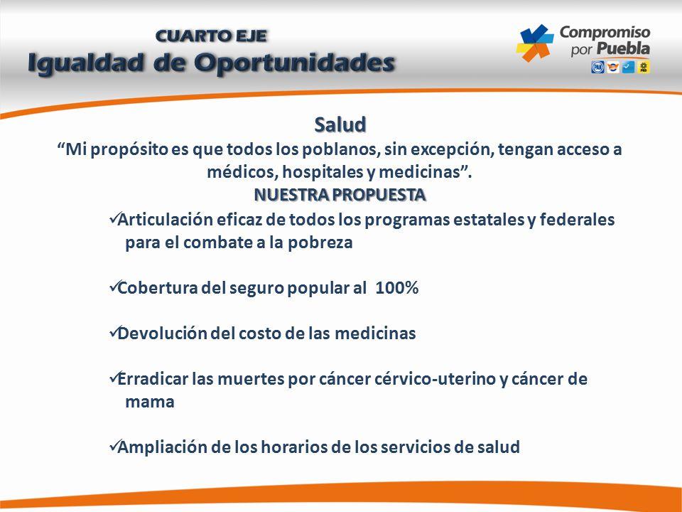 Salud Mi propósito es que todos los poblanos, sin excepción, tengan acceso a médicos, hospitales y medicinas .