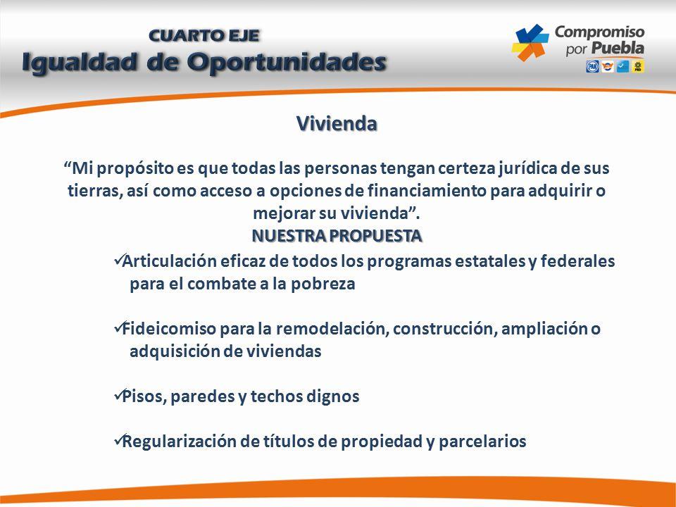 Vivienda Mi propósito es que todas las personas tengan certeza jurídica de sus tierras, así como acceso a opciones de financiamiento para adquirir o mejorar su vivienda .