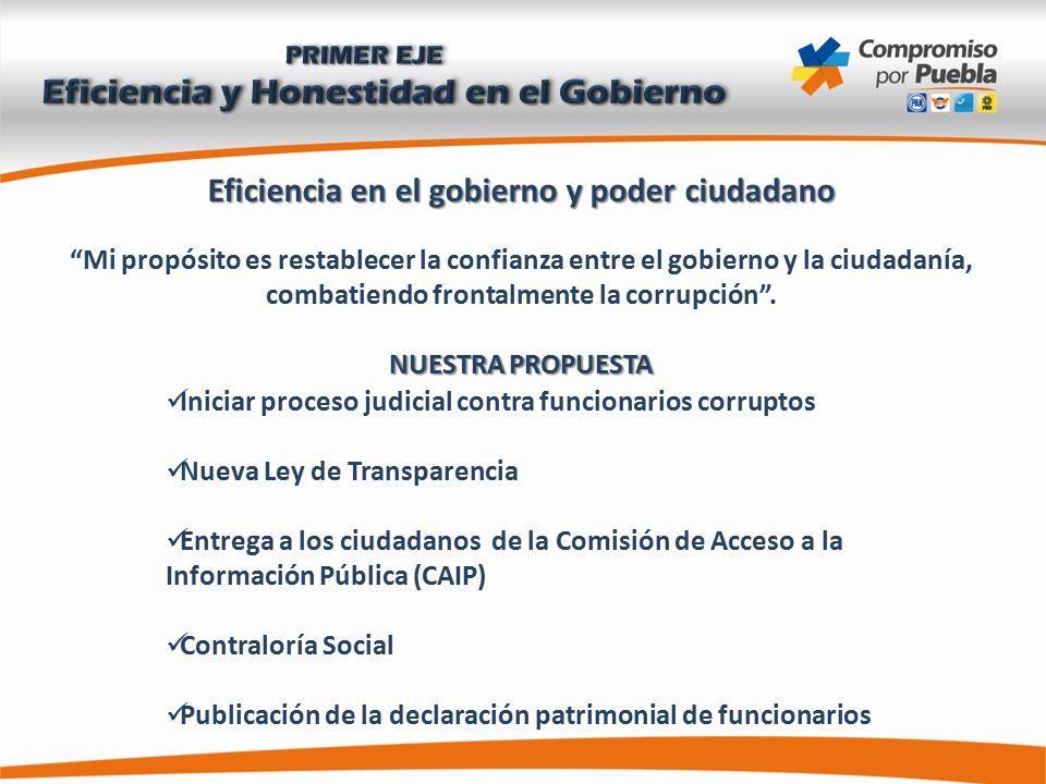 Eficiencia en el gobierno y poder ciudadano Mi propósito es restablecer la confianza entre el gobierno y la ciudadanía, combatiendo frontalmente la corrupción .
