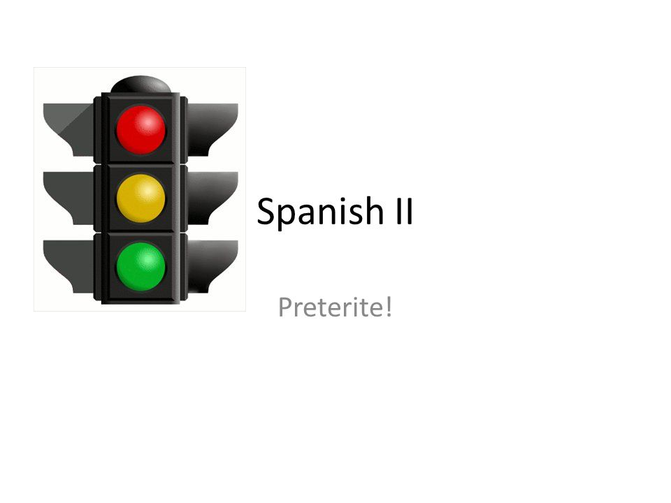 Spanish II Preterite!