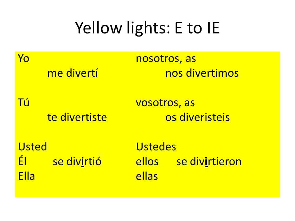 Yellow lights: E to IE Yo nosotros, as me divertínos divertimos Tú vosotros, as te divertisteos diveristeis UstedUstedes Él se divirtióellos se divirtieron Ellaellas
