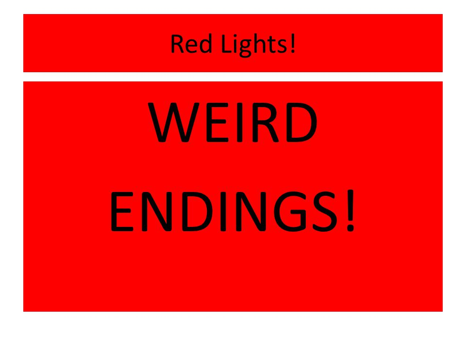 Red Lights! WEIRD ENDINGS!
