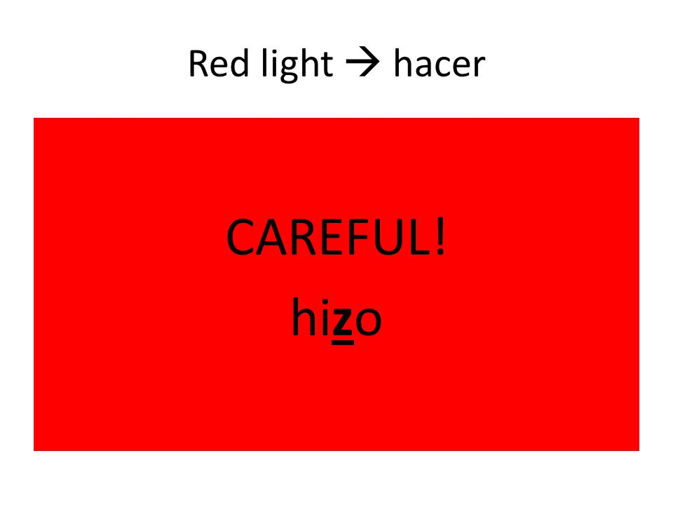 Red light  hacer CAREFUL! hizo
