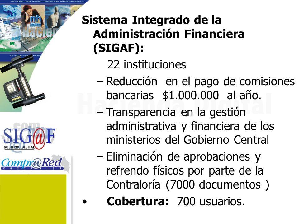 Sistema Integrado de la Administración Financiera (SIGAF): 22 instituciones –Reducción en el pago de comisiones bancarias $1.000.000 al año.