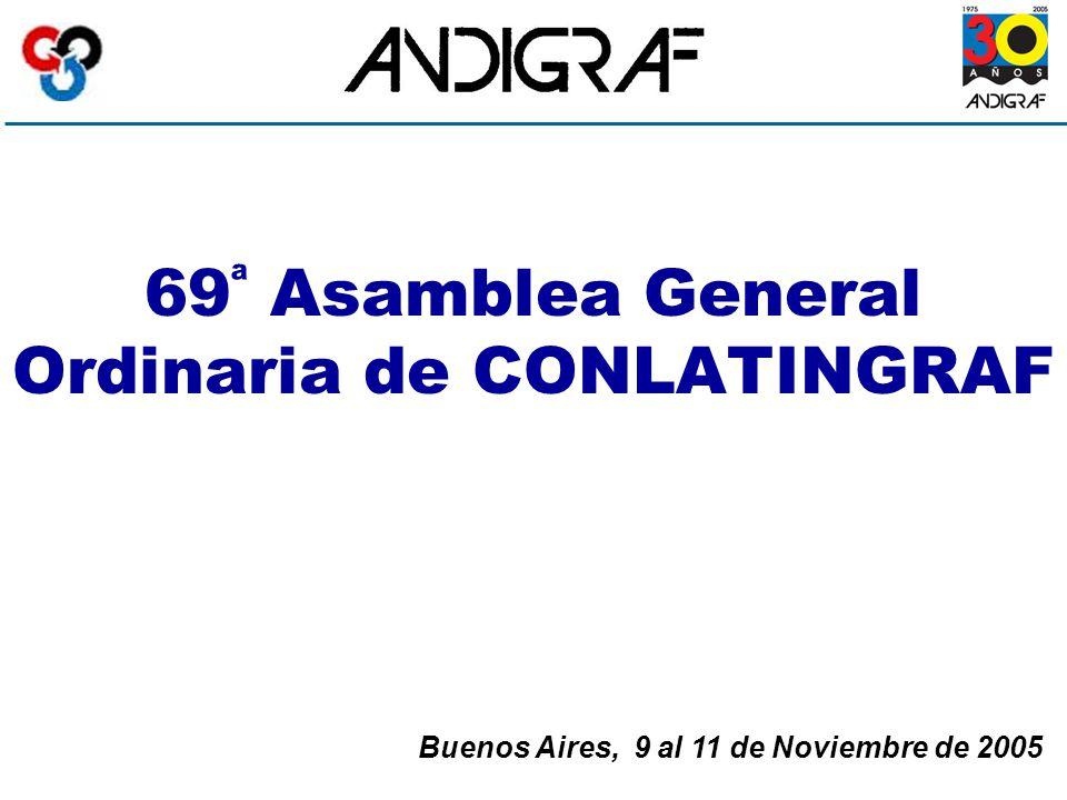 69 ª Asamblea General Ordinaria de CONLATINGRAF Buenos Aires, 9 al 11 de Noviembre de 2005