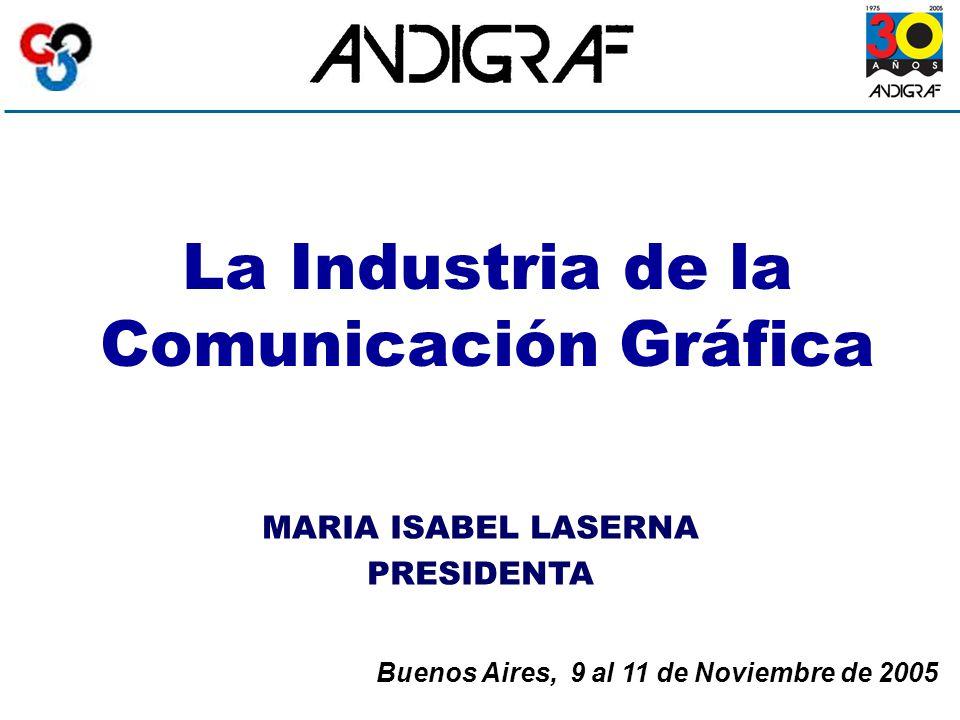 La Industria de la Comunicación Gráfica Buenos Aires, 9 al 11 de Noviembre de 2005 MARIA ISABEL LASERNA PRESIDENTA