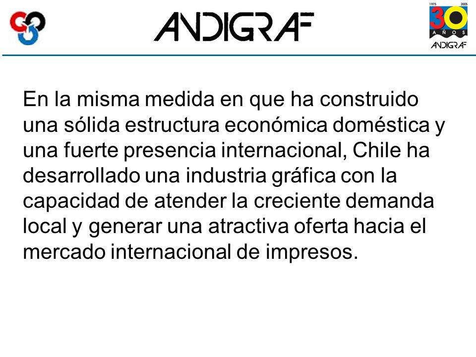 En la misma medida en que ha construido una sólida estructura económica doméstica y una fuerte presencia internacional, Chile ha desarrollado una industria gráfica con la capacidad de atender la creciente demanda local y generar una atractiva oferta hacia el mercado internacional de impresos.