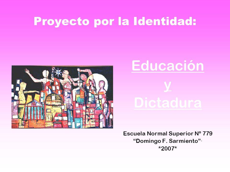 Proyecto por la Identidad: Educación y Dictadura Escuela Normal Superior Nº 779 Domingo F.