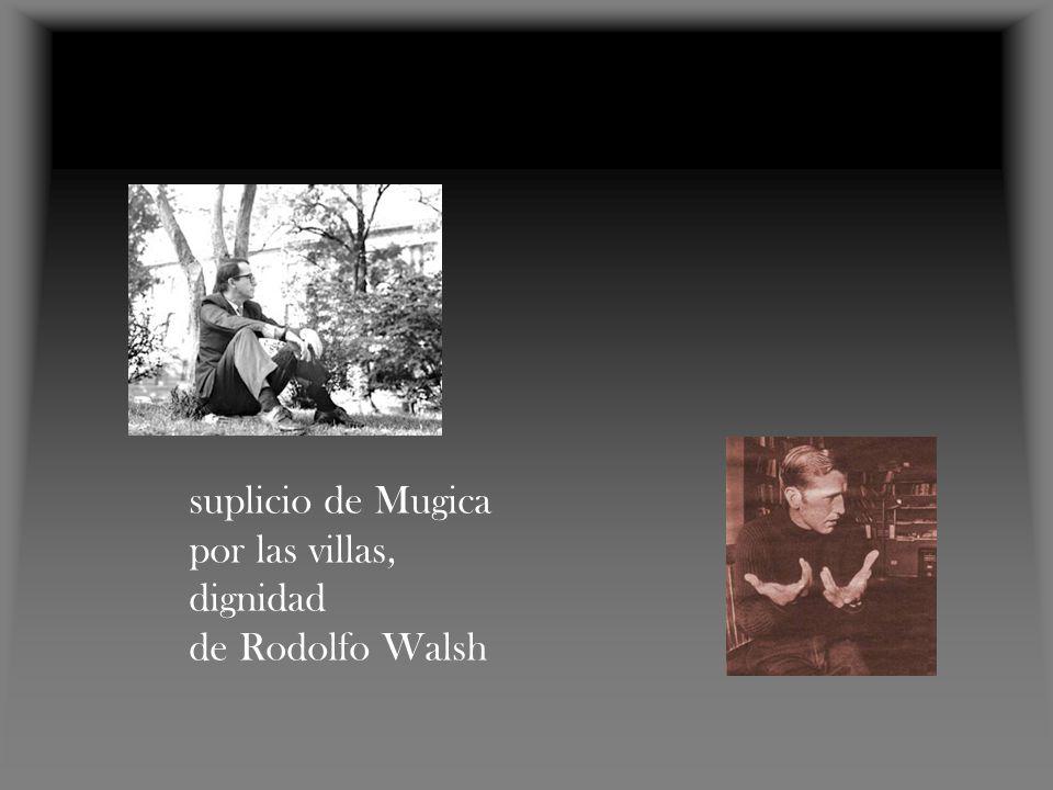 suplicio de Mugica por las villas, dignidad de Rodolfo Walsh