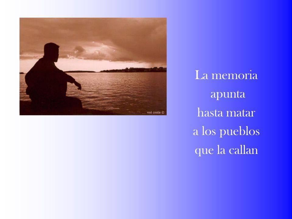 La memoria apunta hasta matar a los pueblos que la callan
