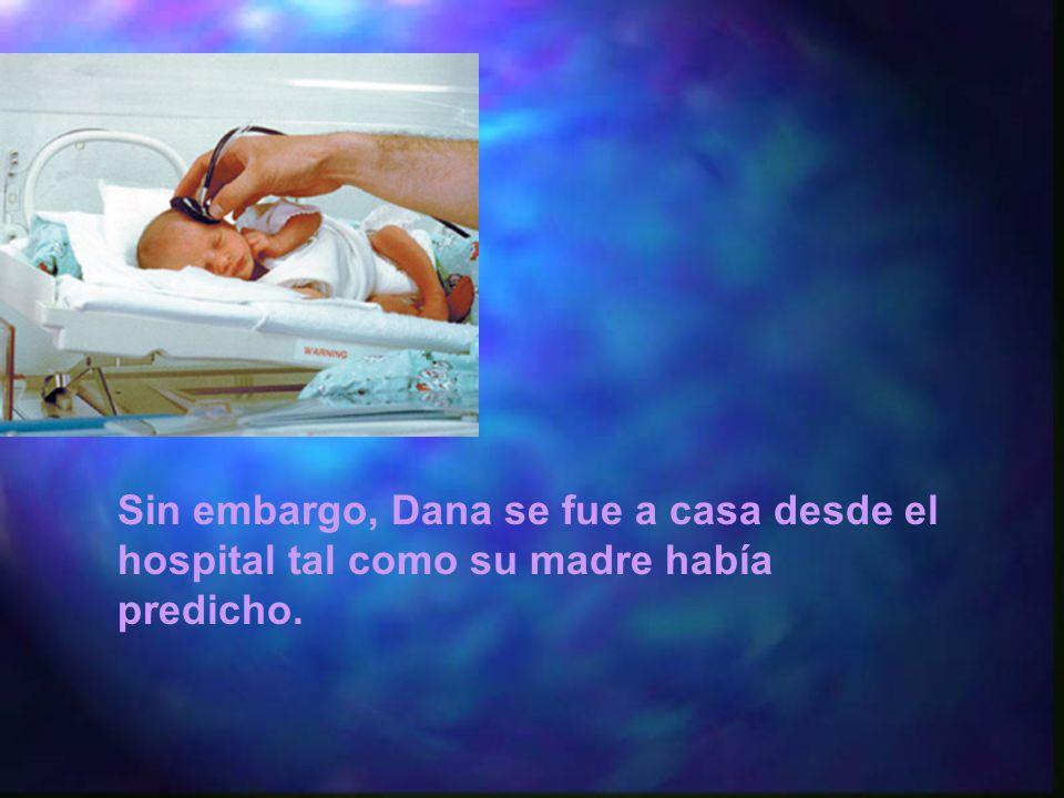 Sin embargo, Dana se fue a casa desde el hospital tal como su madre había predicho.