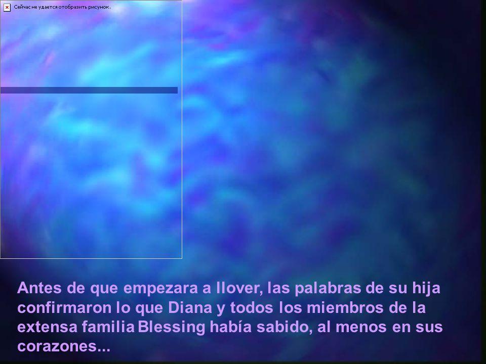 Antes de que empezara a llover, las palabras de su hija confirmaron lo que Diana y todos los miembros de la extensa familia Blessing había sabido, al menos en sus corazones...
