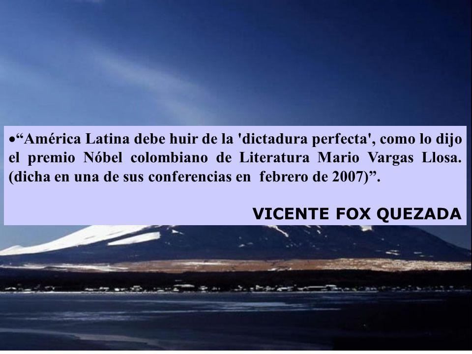  América Latina debe huir de la dictadura perfecta , como lo dijo el premio Nóbel colombiano de Literatura Mario Vargas Llosa.
