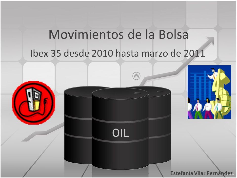 Movimientos de la Bolsa Ibex 35 desde 2010 hasta marzo de 2011 Estefanía Vilar Fernández