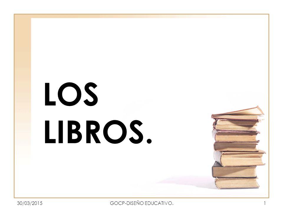 LOS LIBROS. 30/03/20151GOCP-DISEÑO EDUCATIVO.