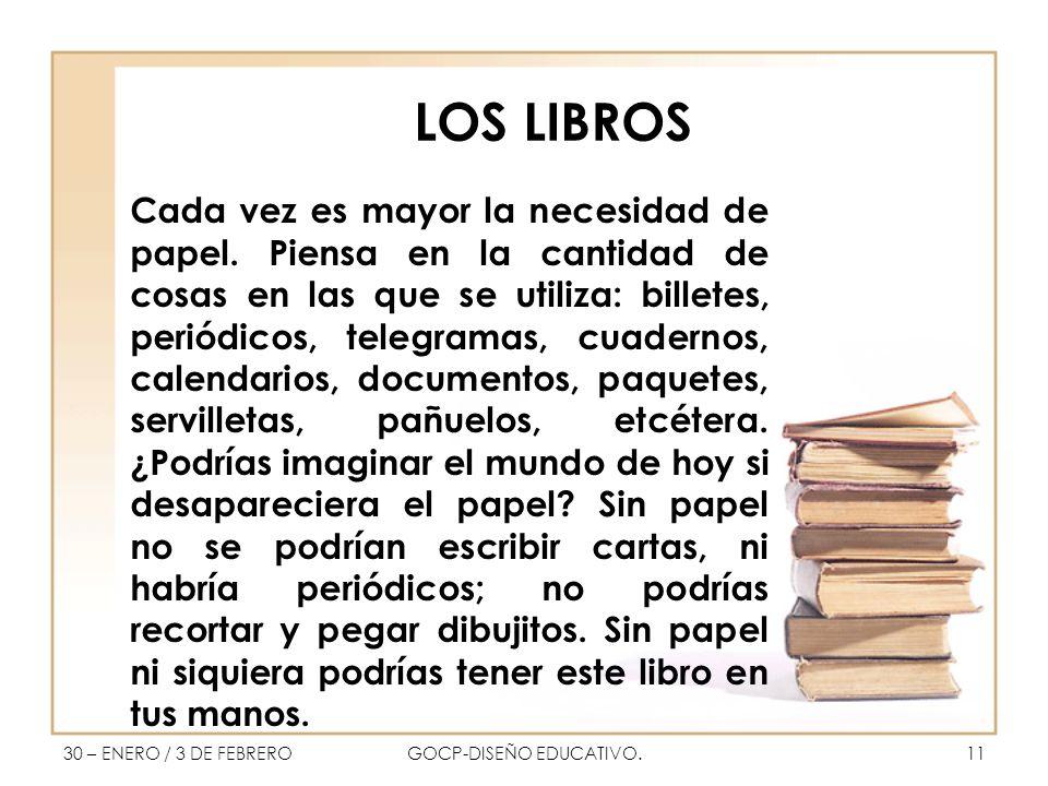 LOS LIBROS Cada vez es mayor la necesidad de papel.