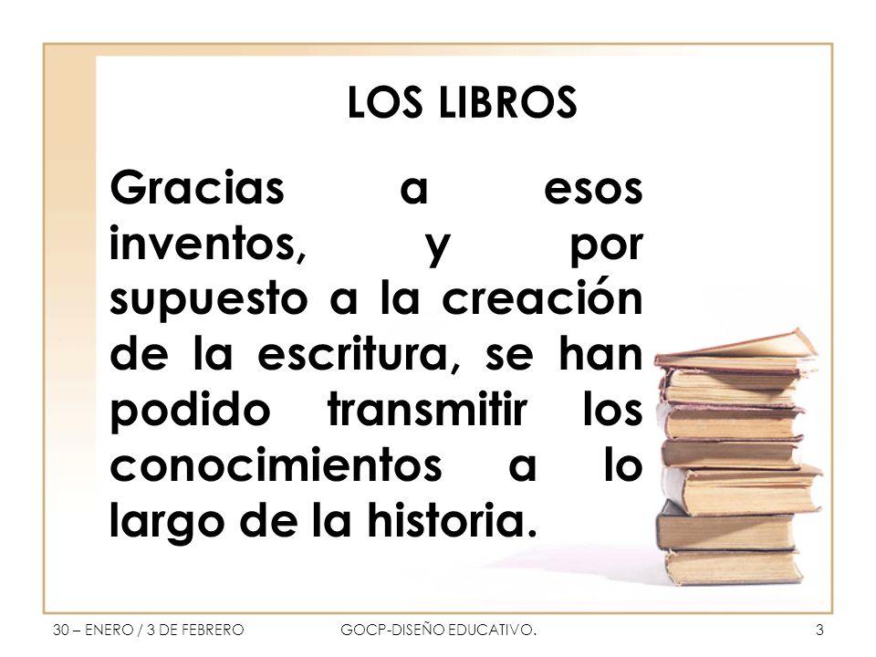 LOS LIBROS Gracias a esos inventos, y por supuesto a la creación de la escritura, se han podido transmitir los conocimientos a lo largo de la historia.