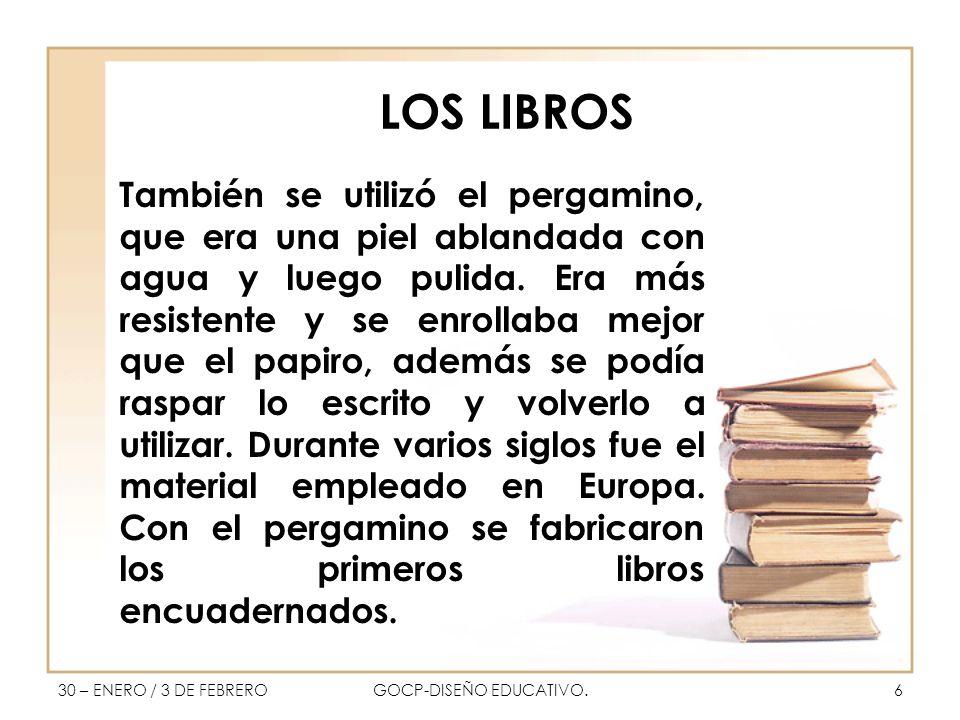 LOS LIBROS También se utilizó el pergamino, que era una piel ablandada con agua y luego pulida.