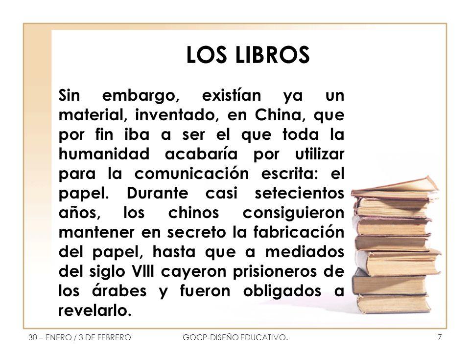 LOS LIBROS Sin embargo, existían ya un material, inventado, en China, que por fin iba a ser el que toda la humanidad acabaría por utilizar para la comunicación escrita: el papel.