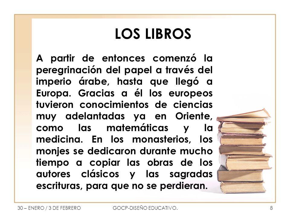 LOS LIBROS A partir de entonces comenzó la peregrinación del papel a través del imperio árabe, hasta que llegó a Europa.