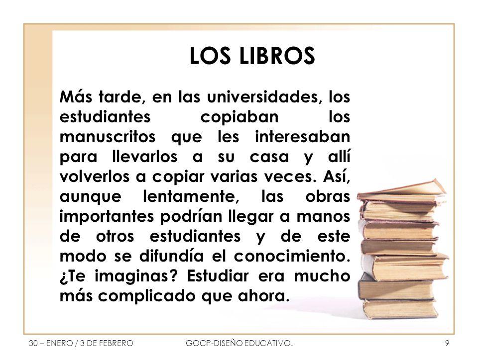 LOS LIBROS Más tarde, en las universidades, los estudiantes copiaban los manuscritos que les interesaban para llevarlos a su casa y allí volverlos a copiar varias veces.