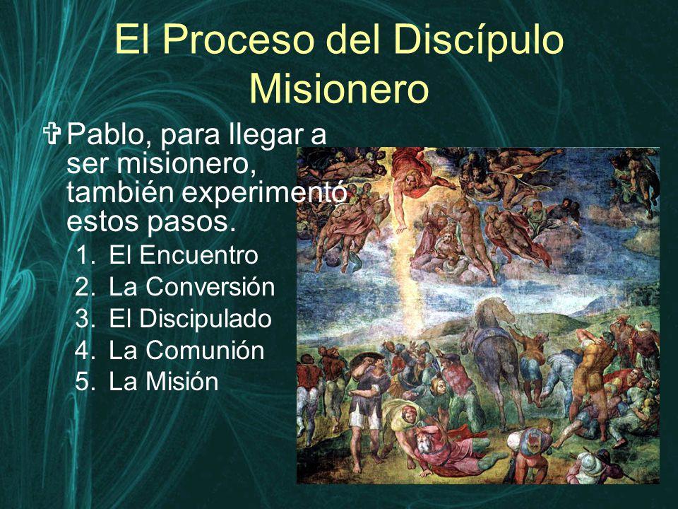 El Proceso del Discípulo Misionero  Pablo, para llegar a ser misionero, también experimentó estos pasos.