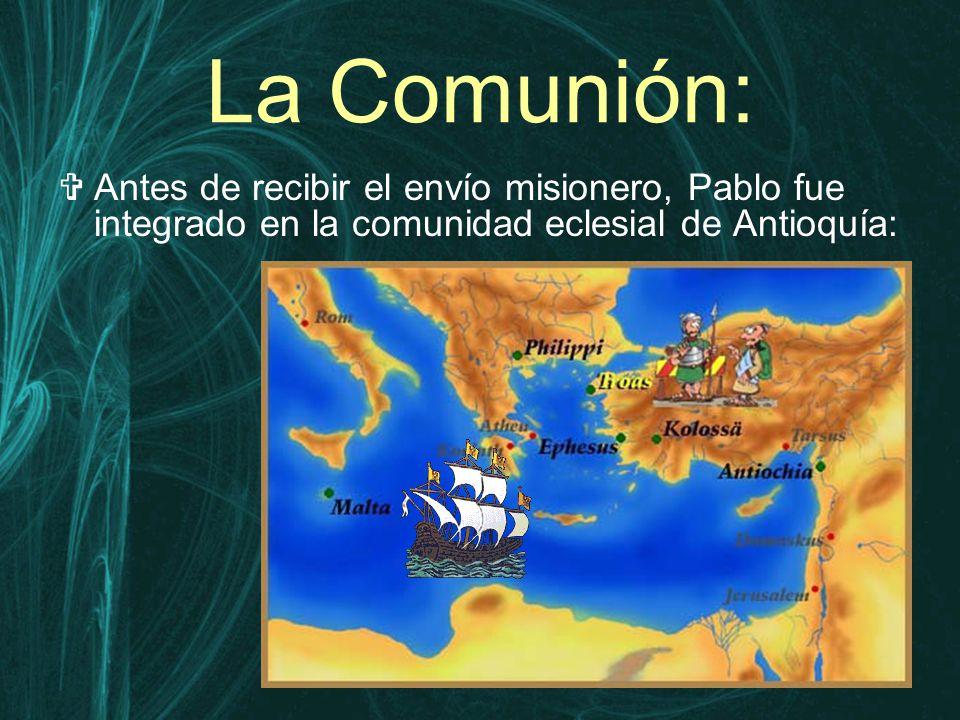 La Comunión:  Antes de recibir el envío misionero, Pablo fue integrado en la comunidad eclesial de Antioquía: