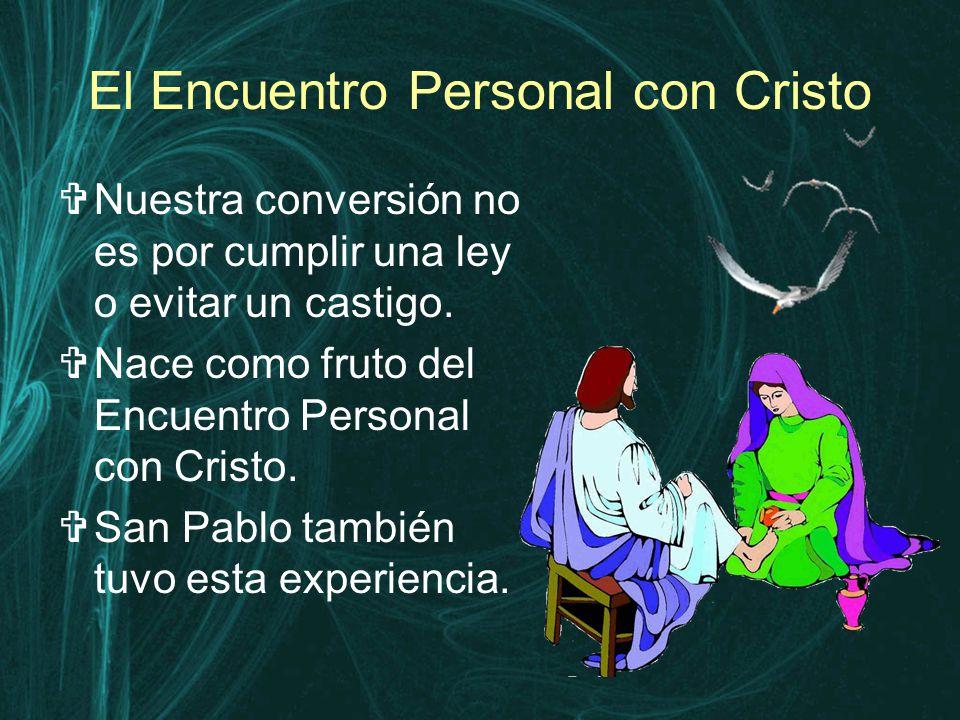 El Encuentro Personal con Cristo  Nuestra conversión no es por cumplir una ley o evitar un castigo.
