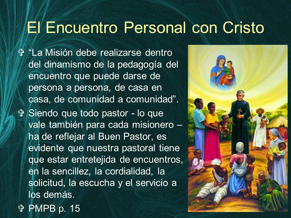 El Encuentro Personal con Cristo  La Misión debe realizarse dentro del dinamismo de la pedagogía del encuentro que puede darse de persona a persona, de casa en casa, de comunidad a comunidad .
