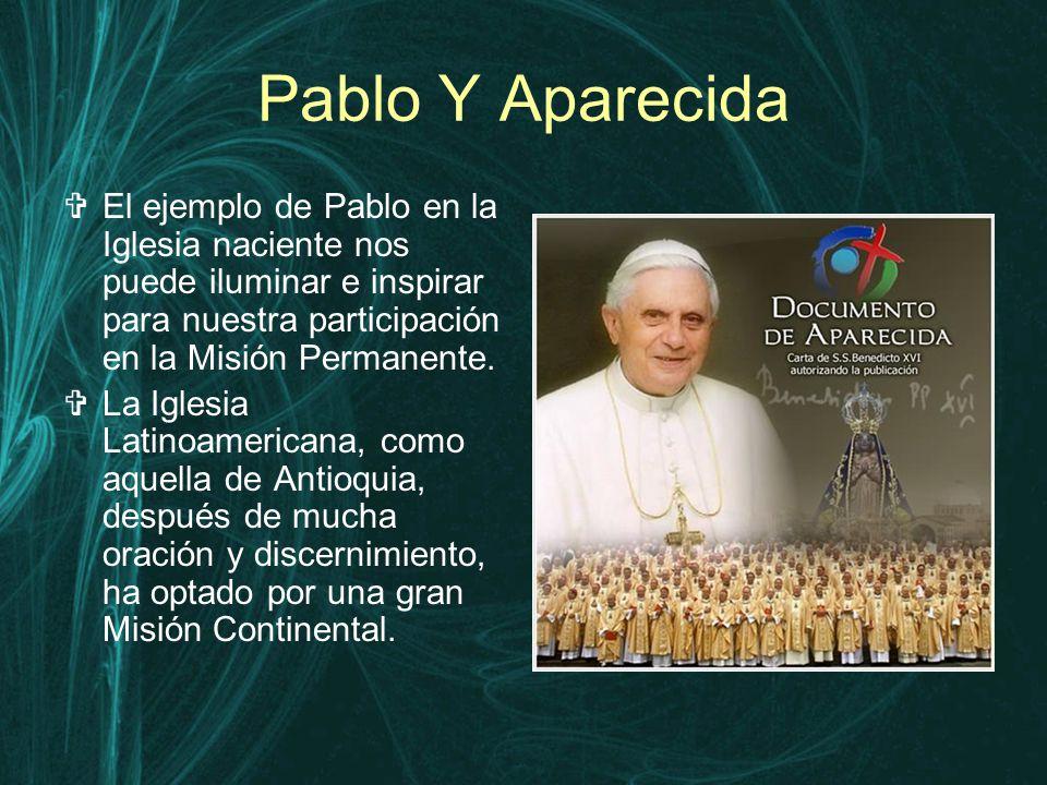 Pablo Y Aparecida  El ejemplo de Pablo en la Iglesia naciente nos puede iluminar e inspirar para nuestra participación en la Misión Permanente.