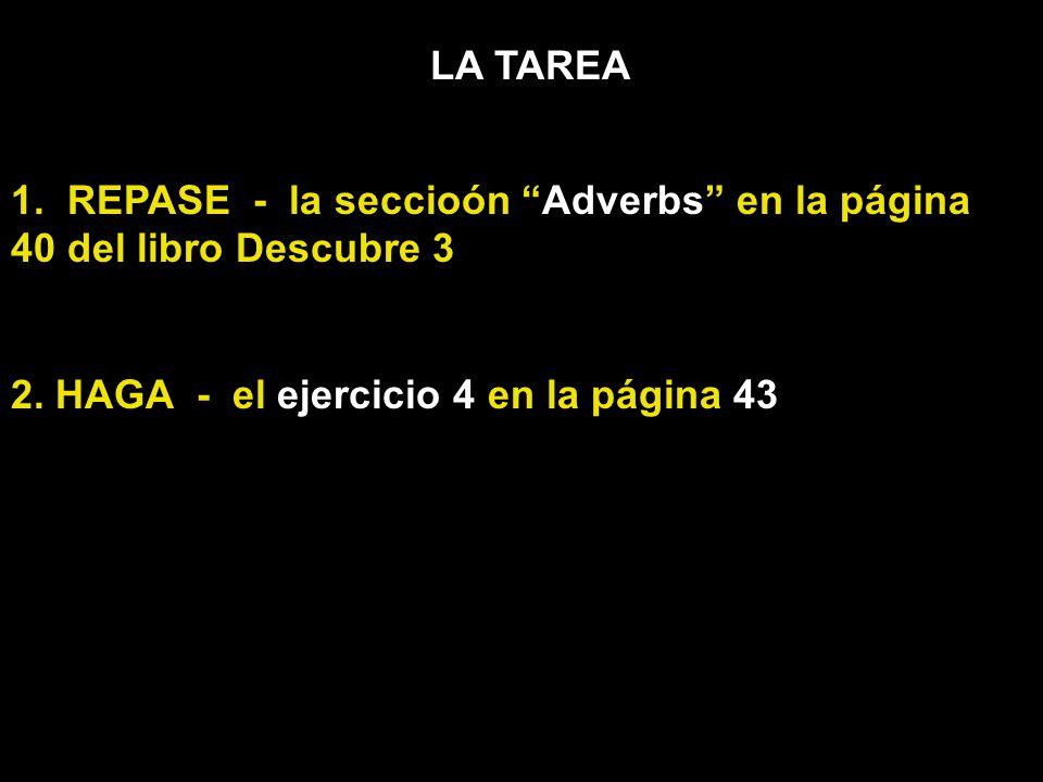 LA TAREA 1. REPASE - la seccioón Adverbs en la página 40 del libro Descubre 3 2.