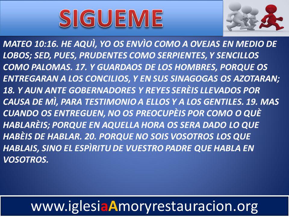 www.iglesiaAmoryrestauracion.org MATEO 10:16.