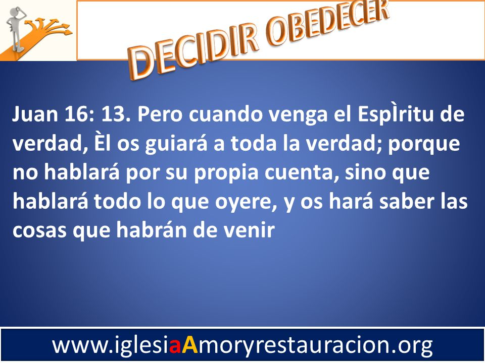www.iglesiaAmoryrestauracion.org Juan 16: 13.