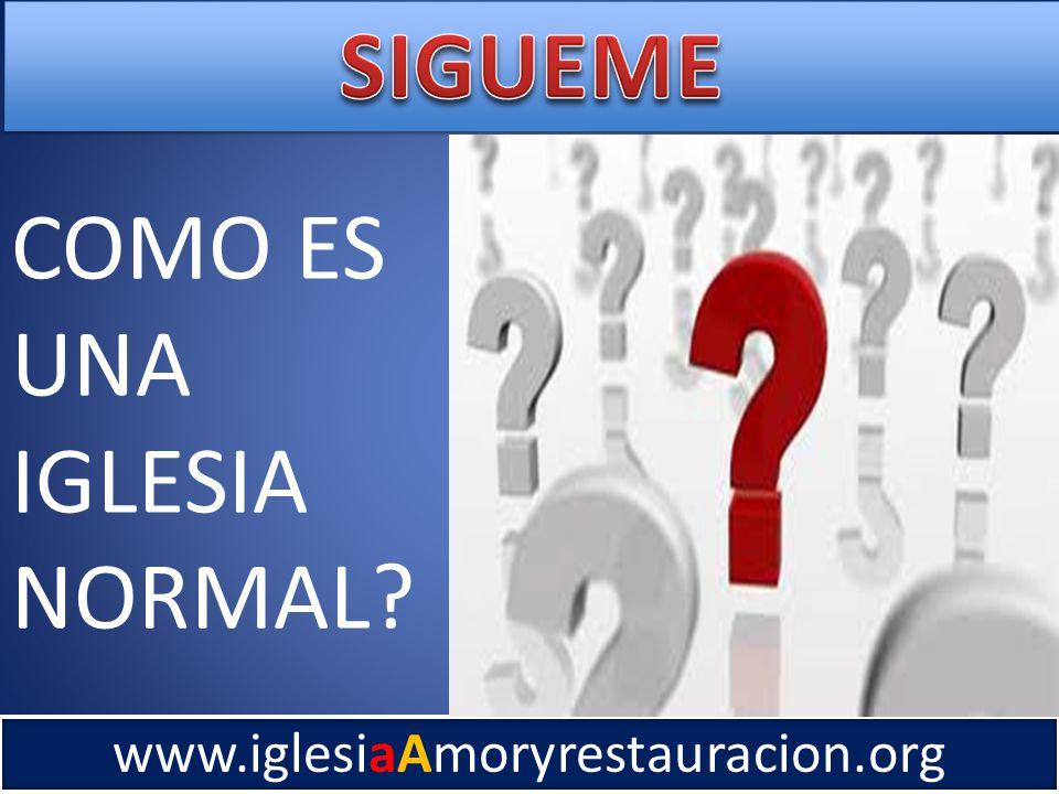 www.iglesiaAmoryrestauracion.org COMO ES UNA IGLESIA NORMAL