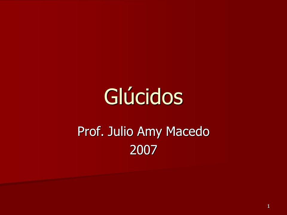 1 Glúcidos Prof. Julio Amy Macedo 2007