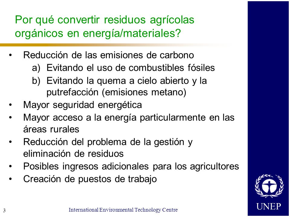 UNEP International Environmental Technology Centre 3 Por qué convertir residuos agrícolas orgánicos en energía/materiales.