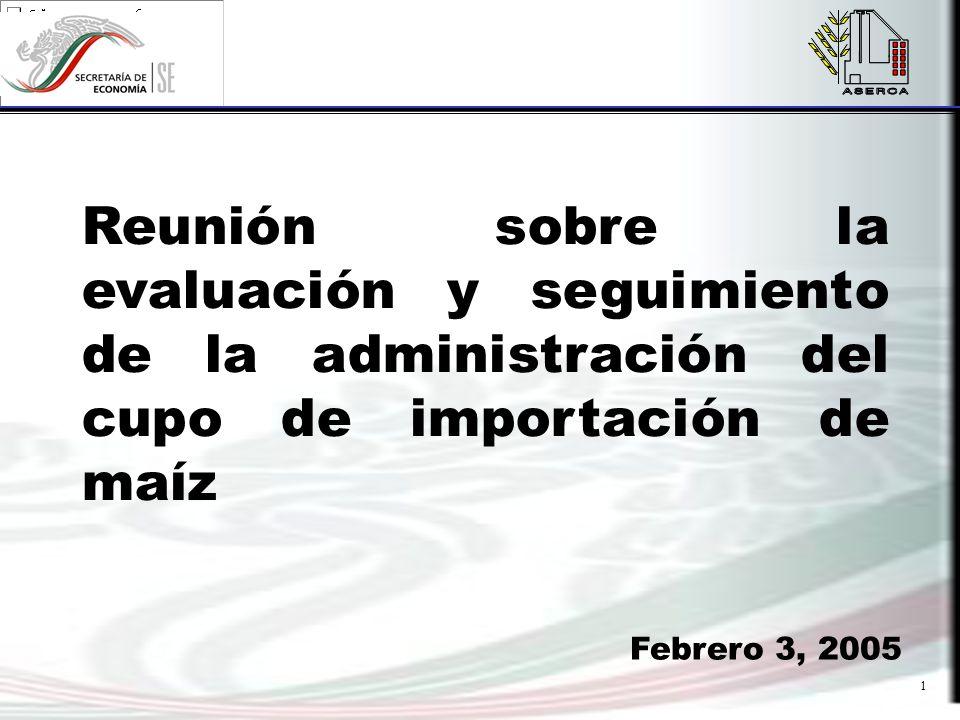 1 Reunión sobre la evaluación y seguimiento de la administración del cupo de importación de maíz Febrero 3, 2005