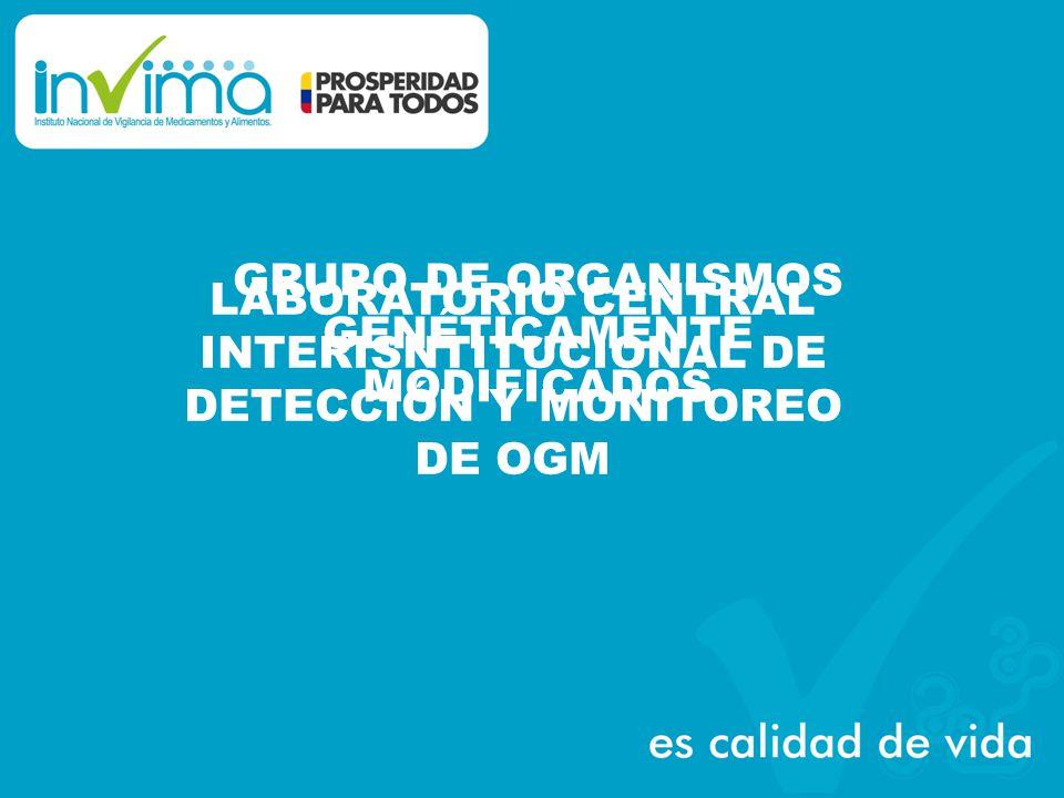 GRUPO DE ORGANISMOS GENÉTICAMENTE MODIFICADOS LABORATORIO CENTRAL INTERISNTITUCIONAL DE DETECCIÓN Y MONITOREO DE OGM