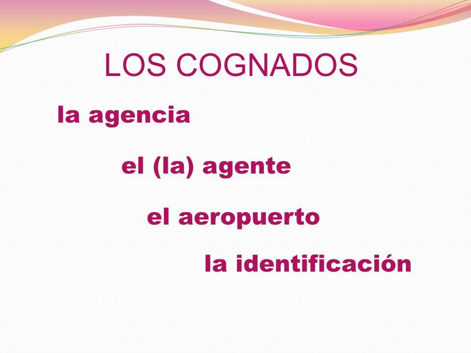 LOS COGNADOS la agencia el (la) agente el aeropuerto la identificación