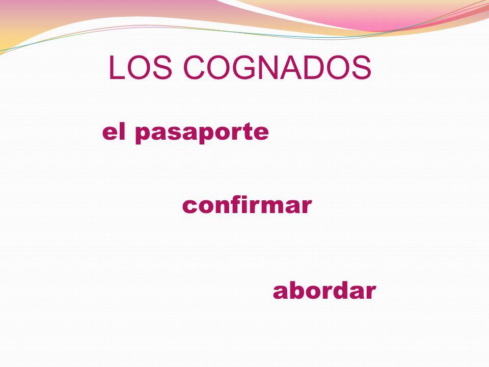 LOS COGNADOS el pasaporte confirmar abordar